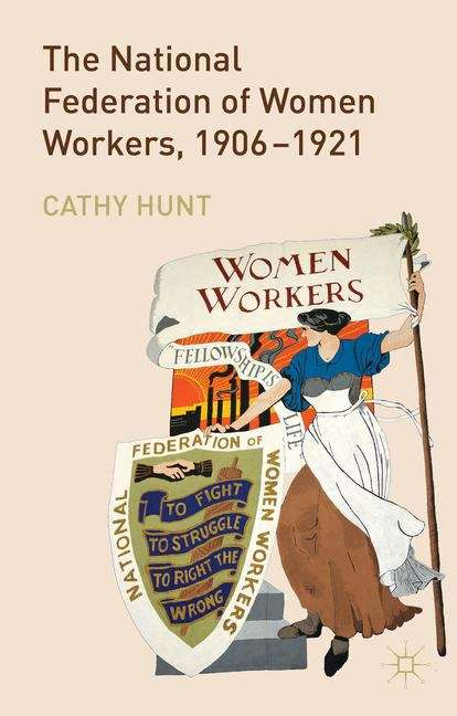 The National Federation of Women Workers, 1906–1921