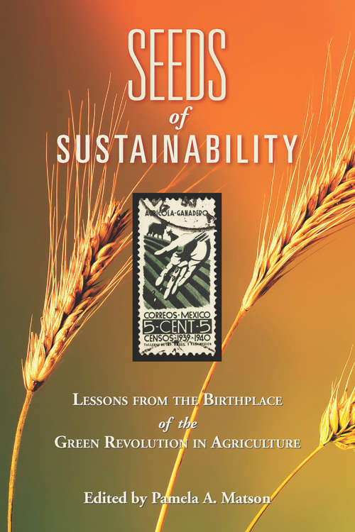 Seeds of Sustainability: Lessons from the Birthplace of the Green Revolution in Agriculture