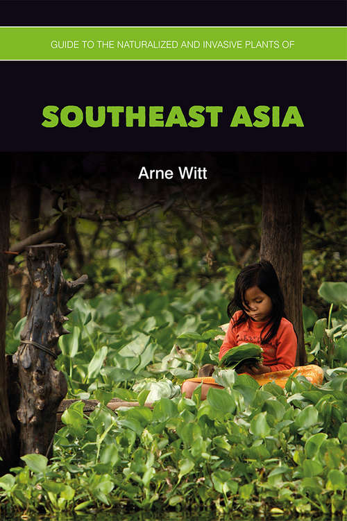 Guide to the Naturalized and Invasive Plants of Southeast Asia