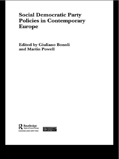 Social Democratic Party Policies in Contemporary Europe (Routledge/ECPR Studies in European Political Science #Vol. 30)