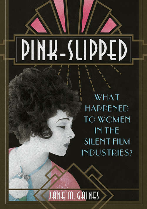 Pink-Slipped: What Happened to Women in the Silent Film Industries? (Women and Film History International)