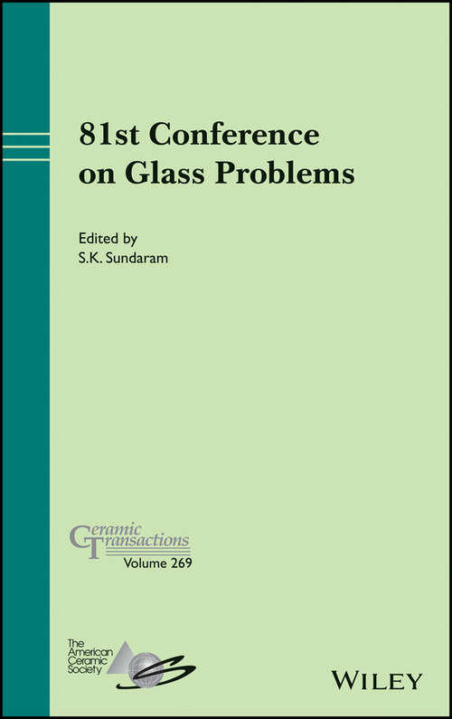 81st Conference on Glass Problems (Ceramic Transactions Series #269)