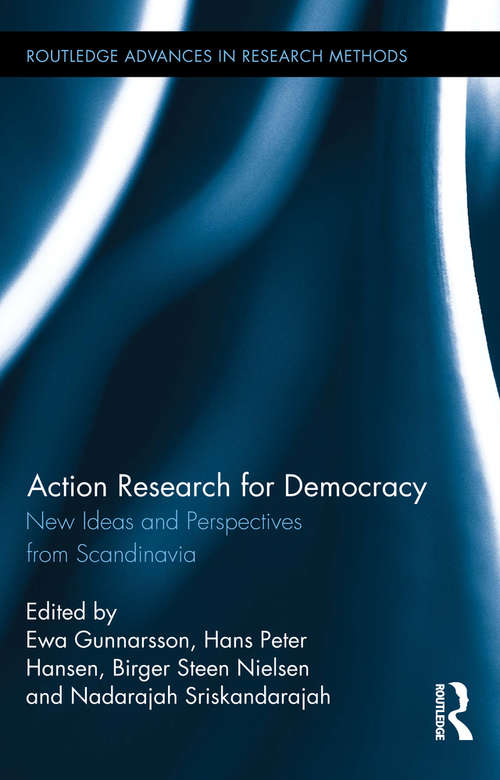 Action Research for Democracy: New Ideas and Perspectives from Scandinavia (Routledge Advances in Research Methods #17)