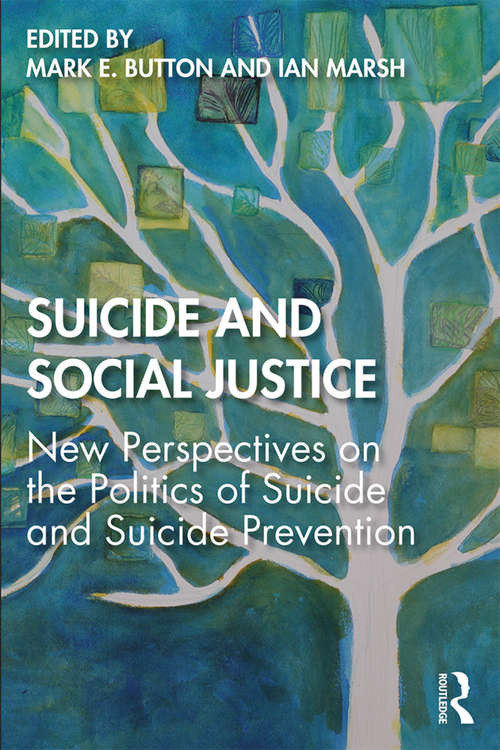 Suicide and Social Justice: New Perspectives on the Politics of Suicide and Suicide Prevention