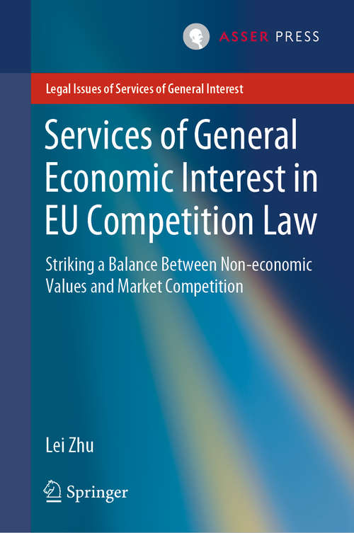 Services of General Economic Interest in EU Competition Law: Striking a Balance Between Non-economic Values and Market Competition (Legal Issues of Services of General Interest)