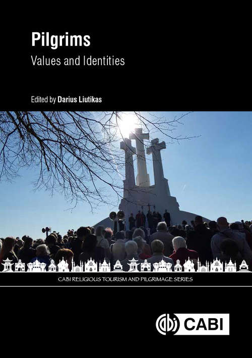 Pilgrims: Values And Identities (CABI Religious Tourism and Pilgrimage Series)