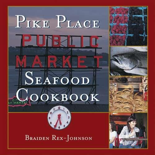 Pike Place Public Market Seafood Cookbook