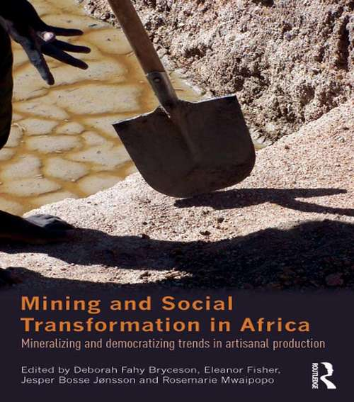 Mining and Social Transformation in Africa: Mineralizing and Democratizing Trends in Artisanal Production (Routledge Studies in Development and Society)