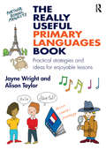 The Really Useful Primary Languages Book: Practical strategies and ideas for enjoyable lessons (The Really Useful)