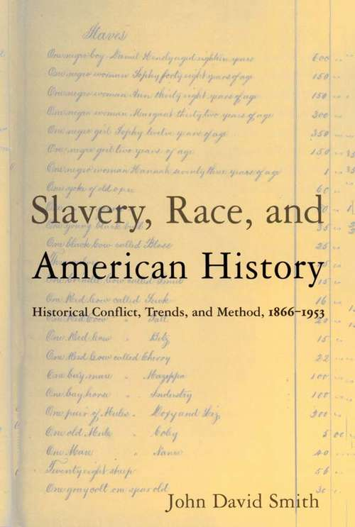 Slavery, Race and American History: Historical Conflict, Trends and Method, 1866-1953