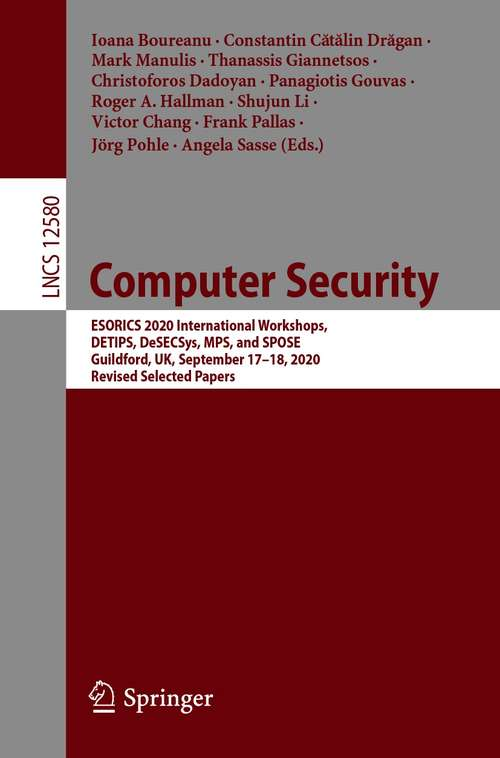 Computer Security: ESORICS 2020 International Workshops, DETIPS, DeSECSys, MPS, and SPOSE, Guildford, UK, September 17–18, 2020, Revised Selected Papers (Lecture Notes in Computer Science #12580)