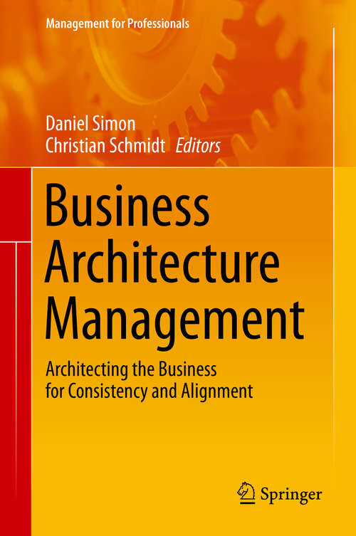 Business Architecture Management: Architecting the Business for Consistency and Alignment (Management for Professionals)