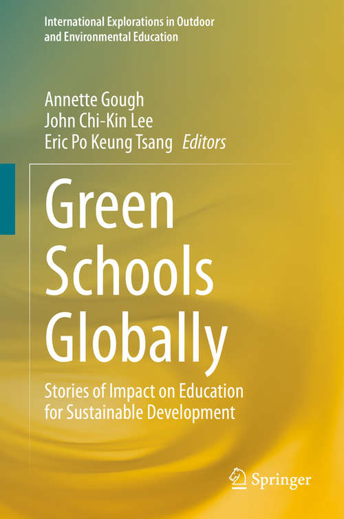 Green Schools Globally: Stories of Impact on Education for Sustainable Development (International Explorations in Outdoor and Environmental Education)