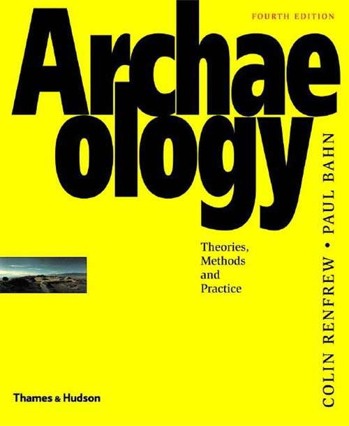 Archaeology: Theories, Methods, and Practice (4th Edition)