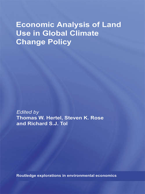 Economic Analysis of Land Use in Global Climate Change Policy (Routledge Explorations in Environmental Economics)