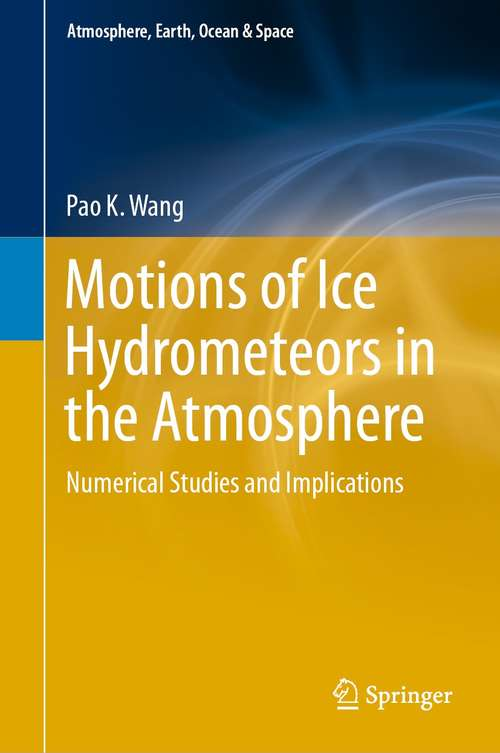 Motions of Ice Hydrometeors in the Atmosphere: Numerical Studies and Implications (Atmosphere, Earth, Ocean & Space)