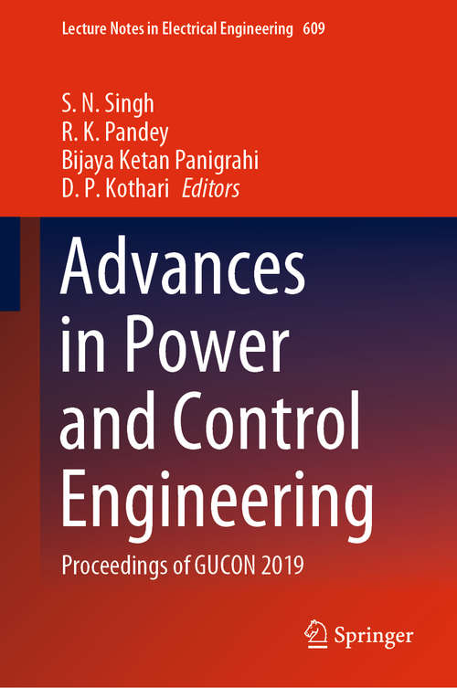 Advances in Power and Control Engineering: Proceedings of GUCON 2019 (Lecture Notes in Electrical Engineering #609)