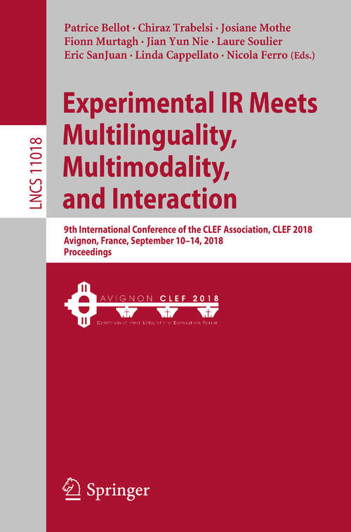 Experimental IR Meets Multilinguality, Multimodality, and Interaction: 9th International Conference of the CLEF Association, CLEF 2018, Avignon, France, September 10-14, 2018, Proceedings (Lecture Notes in Computer Science #11018)