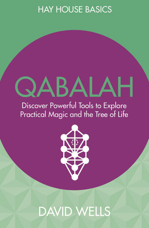 Qabalah: Discover Powerful Tools to Explore Practical Magic and the Tree of Life (Hay House Basics Ser.)