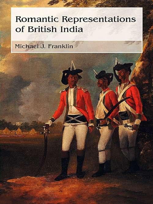 Romantic Representations of British India (Routledge Studies in Romanticism)