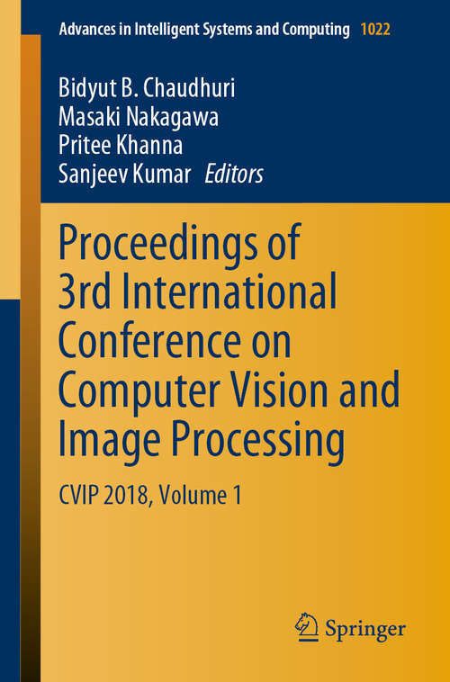 Proceedings of 3rd International Conference on Computer Vision and Image Processing: CVIP 2018, Volume 1 (Advances in Intelligent Systems and Computing #1022)