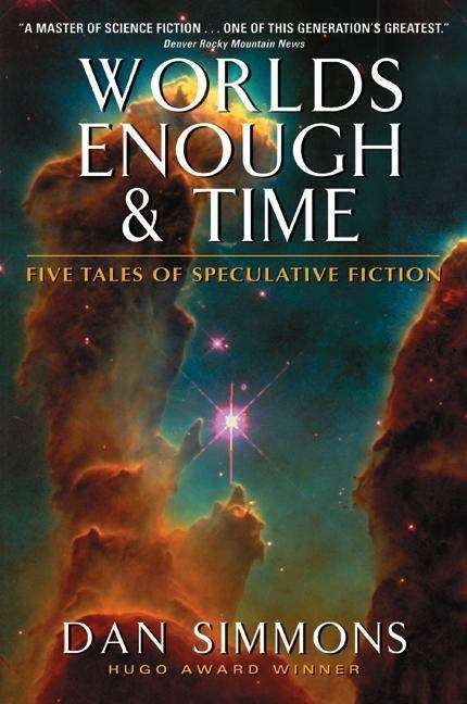 Worlds Enough and Time: Five Tales of Speculative Fiction