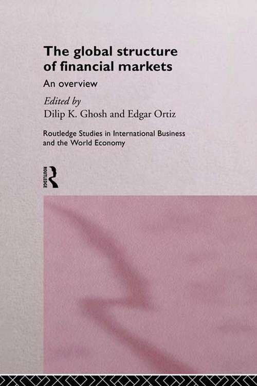 The Global Structure of Financial Markets: An Overview (Routledge Studies in International Business and the World Economy #Vol. 6)