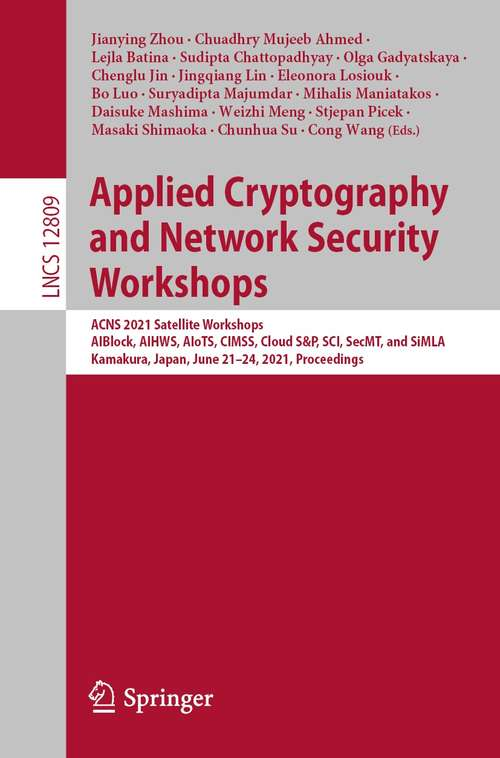 Applied Cryptography and Network Security Workshops: ACNS 2021 Satellite Workshops, AIBlock, AIHWS, AIoTS, CIMSS, Cloud S&P, SCI, SecMT, and SiMLA, Kamakura, Japan, June 21–24, 2021, Proceedings (Lecture Notes in Computer Science #12809)