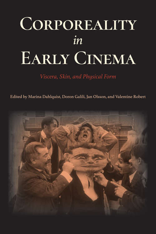 Corporeality in Early Cinema: Viscera, Skin, and Physical Form (Early Cinema in Review)