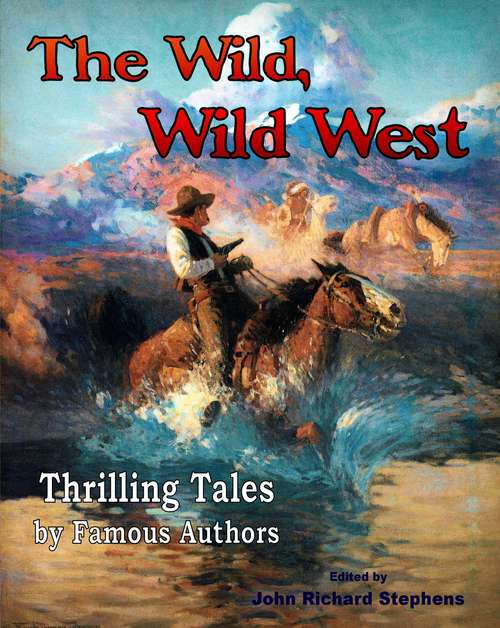 The Wild, Wild West: Thrilling Tales by Famous Authors