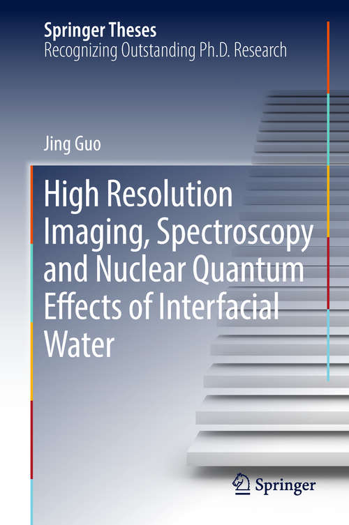 High Resolution Imaging, Spectroscopy and Nuclear Quantum Effects of Interfacial Water (Springer Theses)
