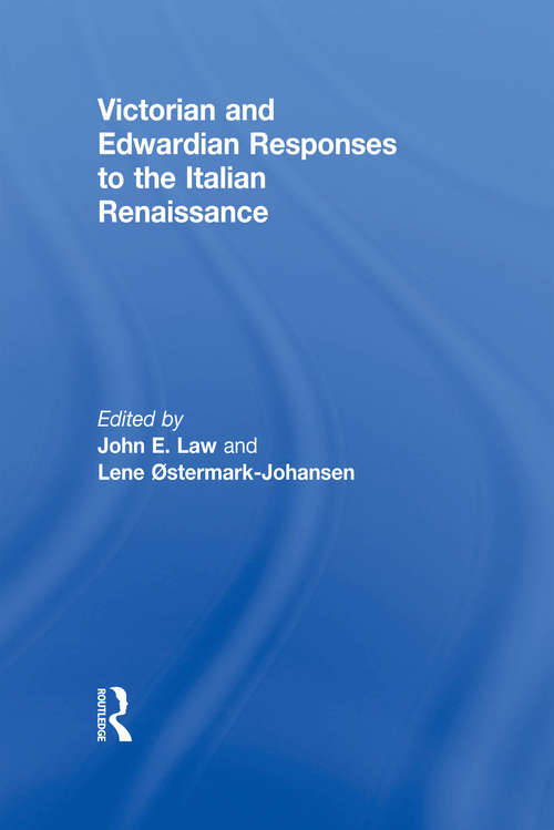 Victorian and Edwardian Responses to the Italian Renaissance