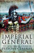 Imperial General: The Remarkable Career of Petellius Cerialis