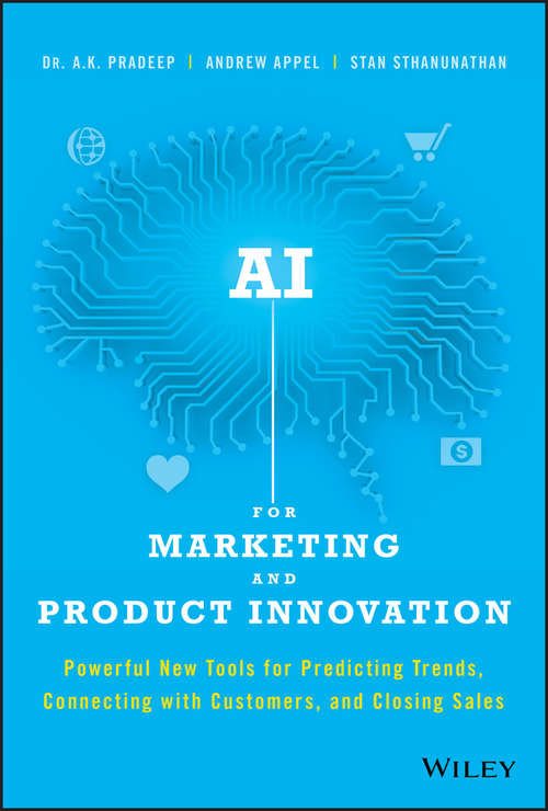 AI for Marketing and Product Innovation: Powerful New Tools for Predicting Trends, Connecting with Customers, and Closing Sales