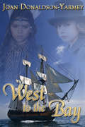 West to the Bay (Canada West Historical Series #1)