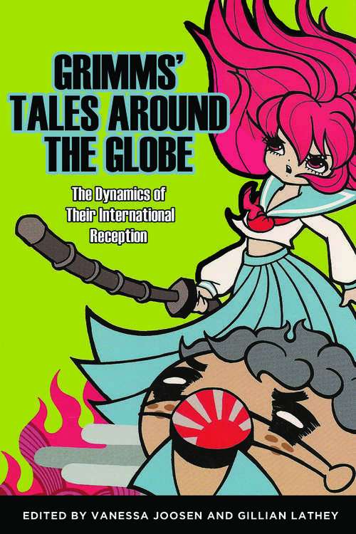 Grimms' Tales around the Globe: The Dynamics of Their International Reception