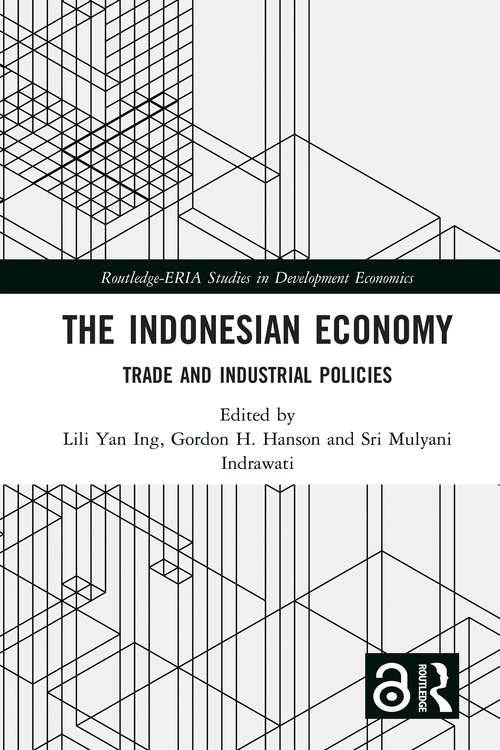 The Indonesian Economy: Trade and Industrial Policies (Routledge-ERIA Studies in Development Economics)