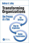 Transforming Organizations: One Process at a Time (Continuous Improvement Series)