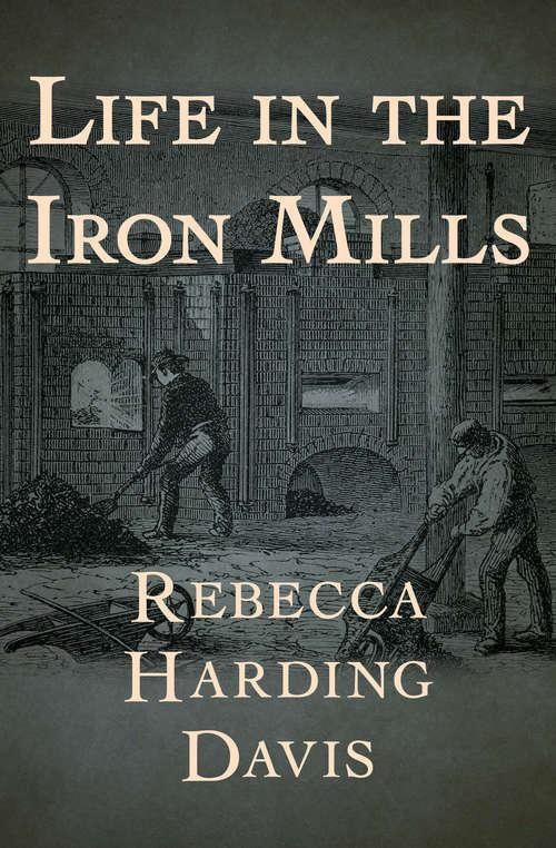 Life in the Iron Mills (Xist Classics Ser.)