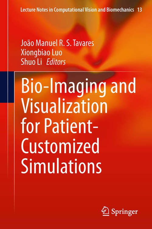 Bio-Imaging and Visualization for Patient-Customized Simulations (Lecture Notes in Computational Vision and Biomechanics #13)