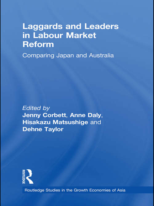 Laggards and Leaders in Labour Market Reform: Comparing Japan and Australia (Routledge Studies in the Growth Economies of Asia #Vol. 88)