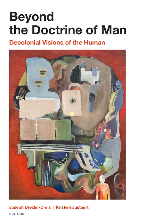 Beyond the Doctrine of Man: Decolonial Visions of the Human