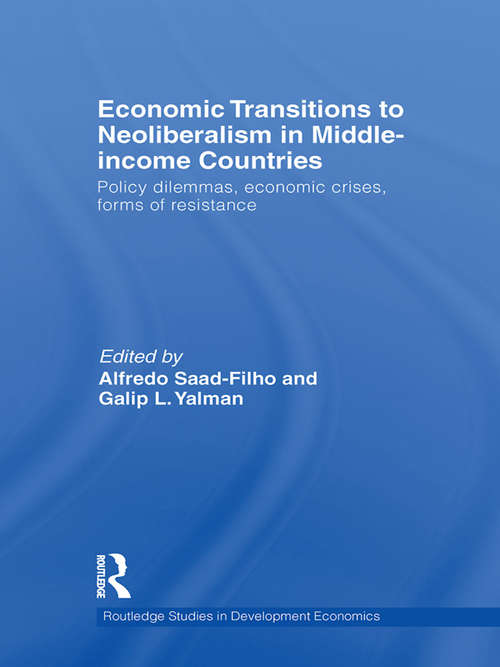 Economic Transitions to Neoliberalism in Middle-Income Countries: Policy Dilemmas, Crises, Mass Resistance (Routledge Studies In Development Economics)