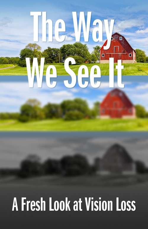 The Way We See It: A Fresh Look At Vision Loss
