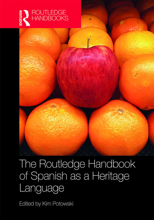 The Routledge Handbook of Spanish as a Heritage Language (Routledge Spanish Language Handbooks)