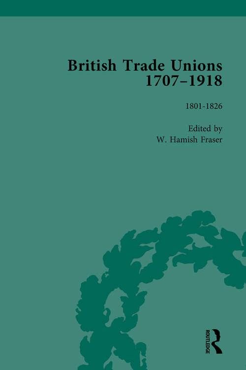 British Trade Unions, 1707–1918, Part I, Volume 2: 1801-1826
