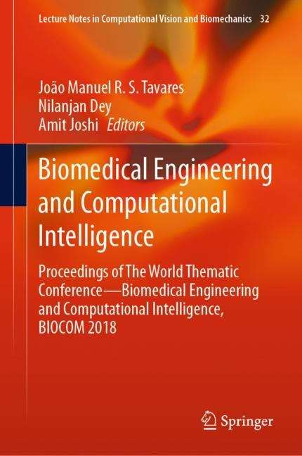 Biomedical Engineering and Computational Intelligence: Proceedings of The World Thematic Conference—Biomedical Engineering and Computational Intelligence, BIOCOM 2018 (Lecture Notes in Computational Vision and Biomechanics #32)