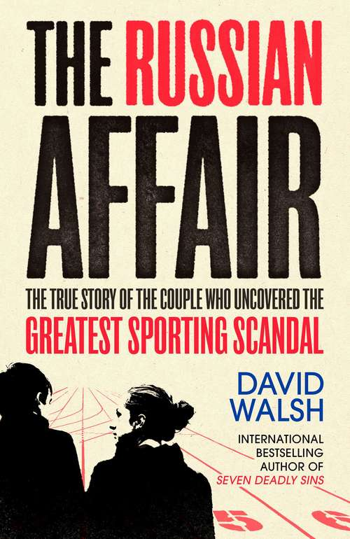 The Russian Affair: The True Story of the Couple who Uncovered the Greatest Sporting Scandal