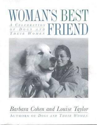 Woman's Best Friend: A Celebration of Dogs and Their Women