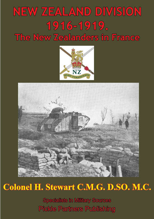 NEW ZEALAND DIVISION 1916-1919. The New Zealanders In France [Illustrated Edition] (Official History Of New Zealand's Effort In The Great War #2)